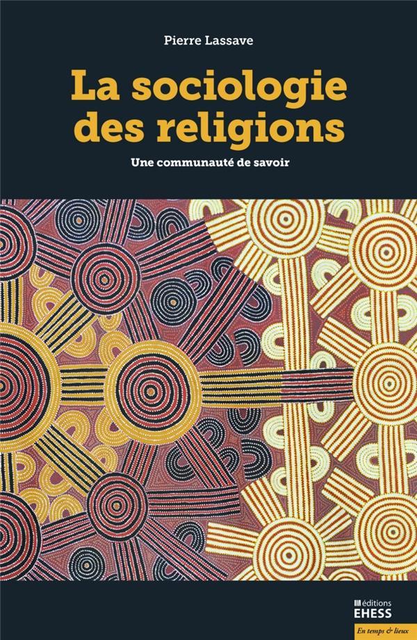 LA SOCIOLOGIE DES RELIGIONS  -  UNE COMMUNAUTE DE SAVOIR