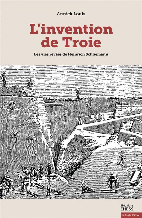 L'INVENTION DE TROIE  -   LES VIES REVEES DE HAINRICH SCHLIEMANN