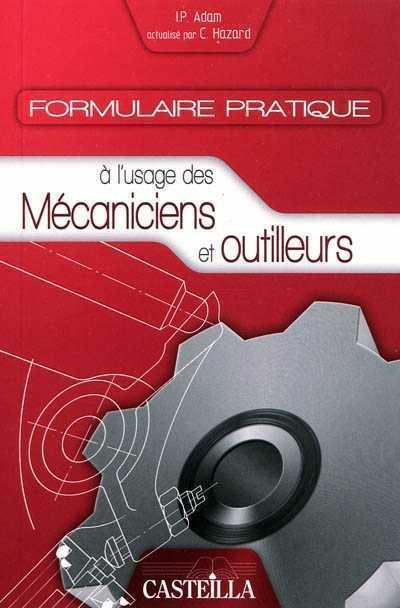 FORMULAIRE PRATIQUE A L'USAGE DES MECANICIENS OUTILLEURS ADAM / HAZARD CASTEILLA