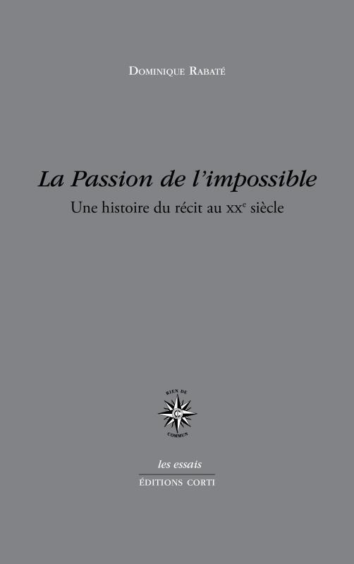 LA PASSION DE L IMPOSSIBLE - UNE HISTOIRE DU RECIT AU XX SIECLE