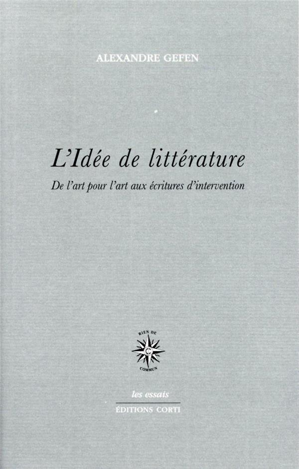 L-IDEE DE LITTERATURE - DE L-ART POUR L-ART AUX ECRITURES D-INTERVENTION