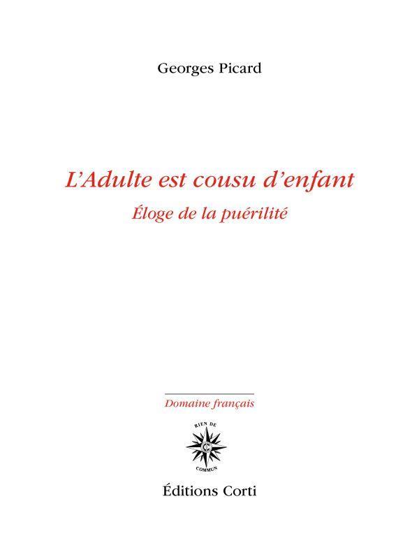 L'ADULTE EST COUSU D'ENFANT : ELOGE DE LA PUERILITE