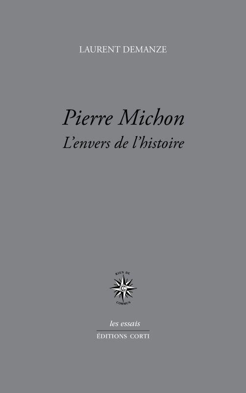 PIERRE MICHON : L'ENVERS DE L'HISTOIRE DEMANZE, LAURENT CORTI