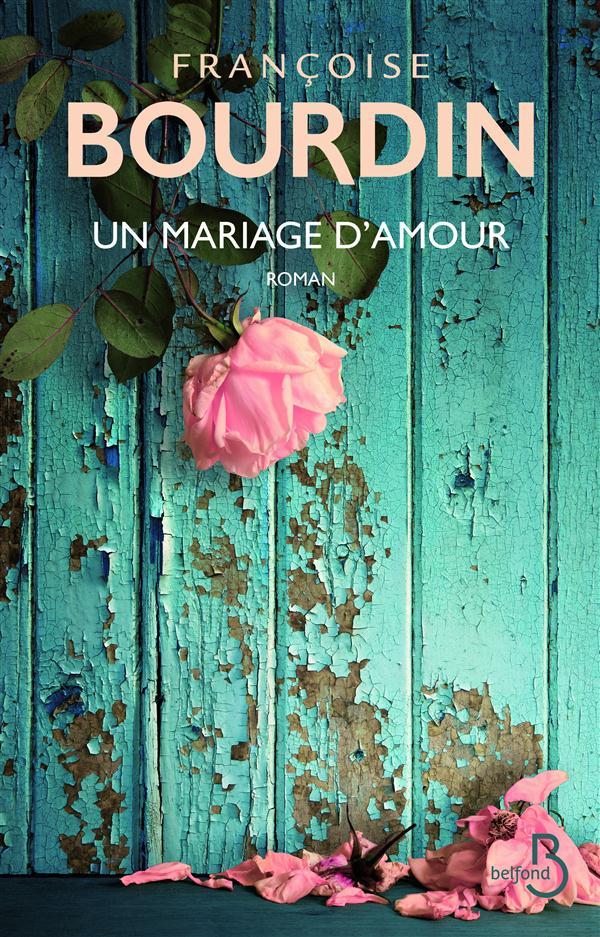 UN MARIAGE D'AMOUR BOURDIN FRANCOISE Belfond