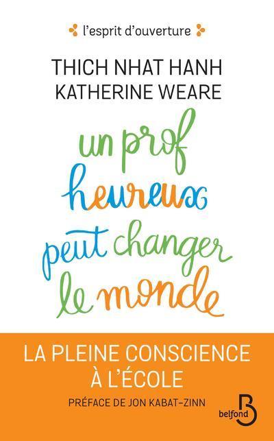 UN PROF HEUREUX PEUT CHANGER L NHAT HANH/KATHERINE BELFOND