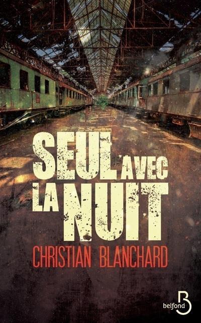 SEUL AVEC LA NUIT CHRISTIAN BLANCHARD BELFOND