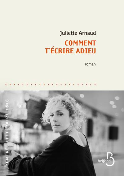 COMMENT T'ECRIRE ADIEU ARNAUD JULIETTE BELFOND
