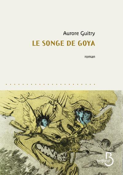 LE SONGE DE GOYA GUITRY AURORE BELFOND