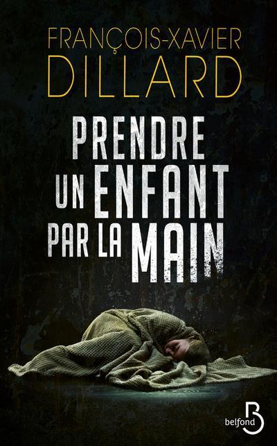 DILLARD, FRANCOIS-XAVIER - PRENDRE UN ENFANT PAR LA MAIN