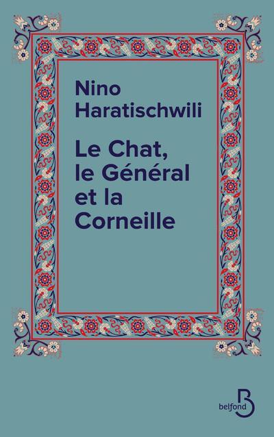 LE CHAT, LE GENERAL ET LA CORNEILLE HARATISCHWILI NINO BELFOND