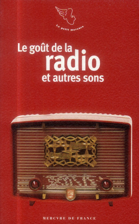LE GOUT DE LA RADIO ET AUTRES SONS COLLECTIF Mercure de France
