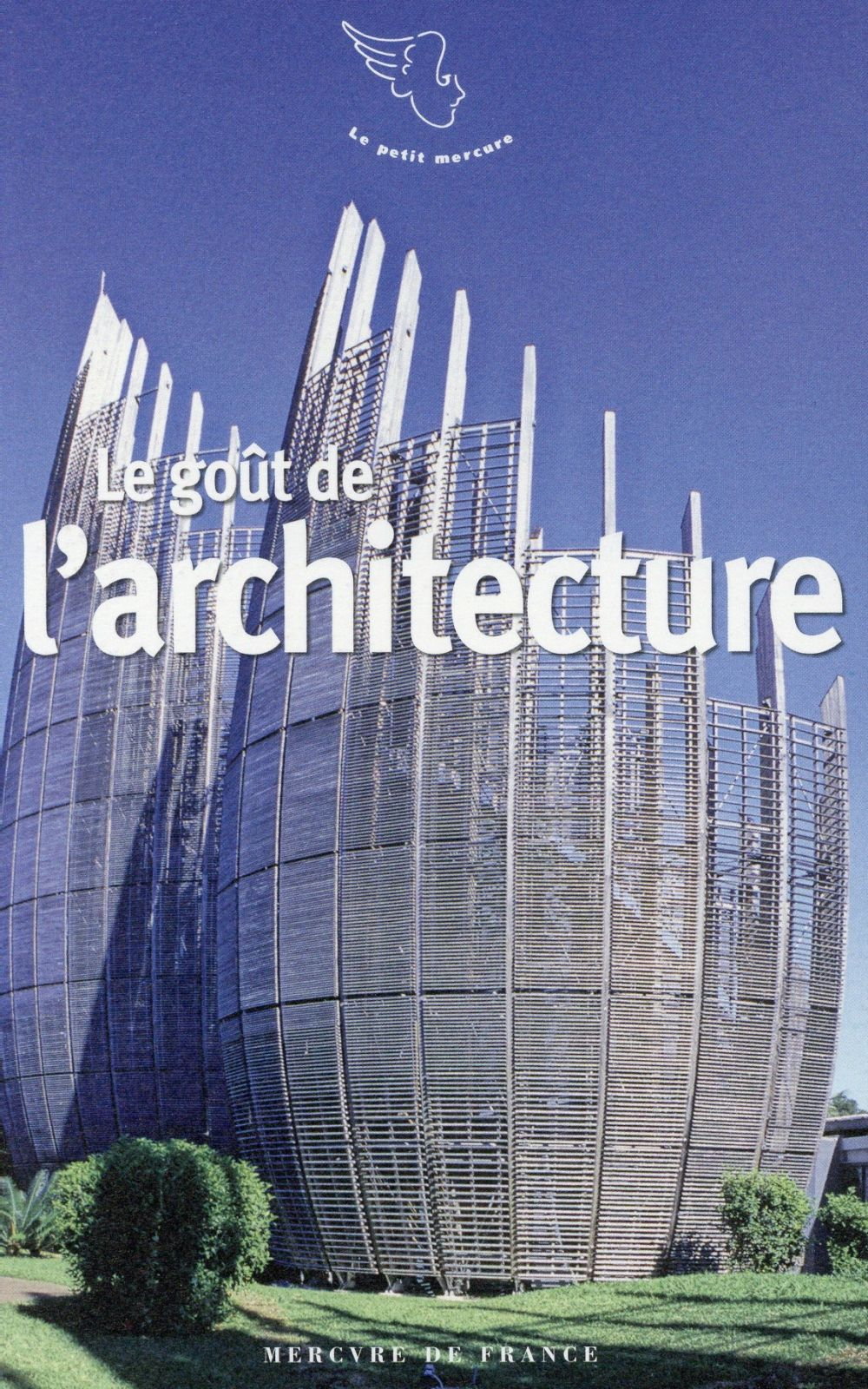 LE GOUT DE L-ARCHITECTURE COLLECTIF Mercure de France