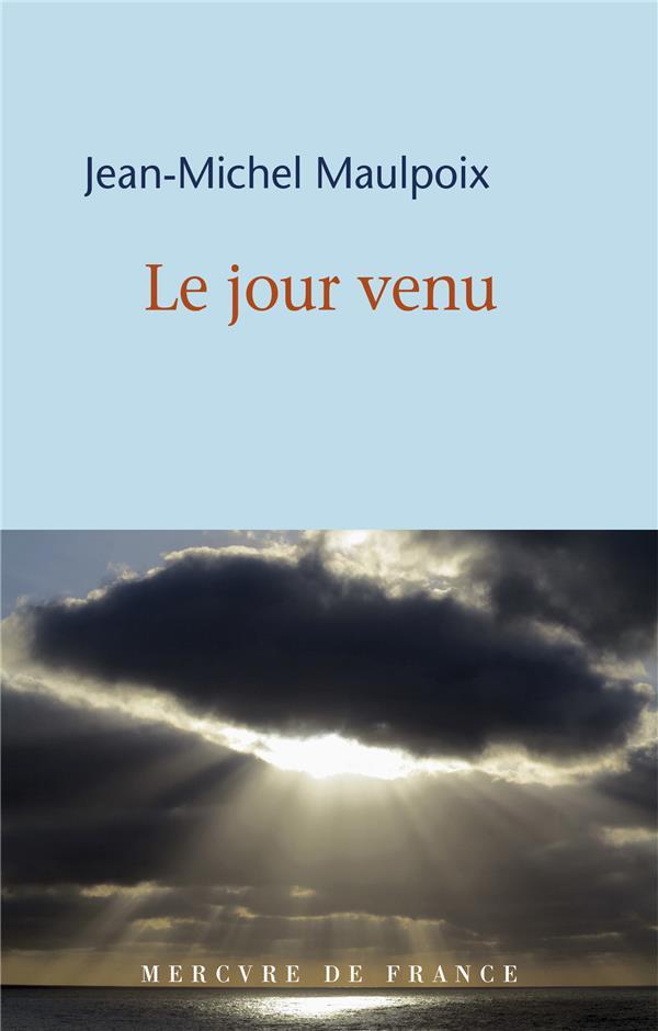 LE JOUR VENU MAULPOIX JEAN-MICHEL MERCURE DE FRAN