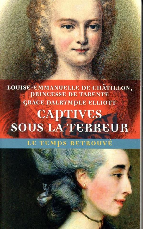 CAPTIVES SOUS LA TERREUR  -  SOUVENIRS DE LA PRINCESSE DE TARENTE 1789-1792  -  MEMOIRES DE MADAME ELLIOTT SUR LA REVOLUTION FRANCAISE
