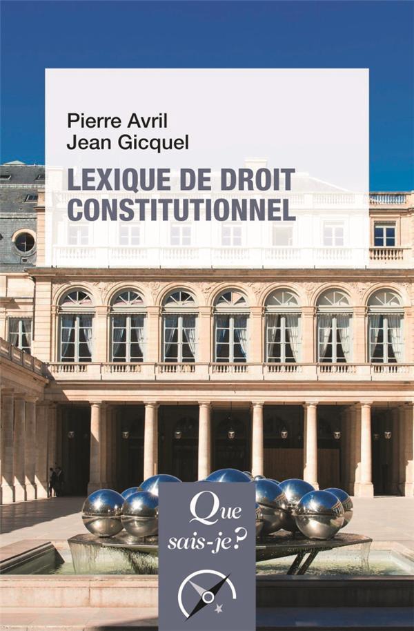 LEXIQUE DE DROIT CONSTITUTIONNEL (6E EDITION) AVRIL/GICQUEL QUE SAIS JE