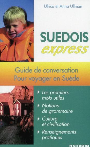SUEDOIS EXPRESS GUIDE DE CONVERSATION, LES PREMIERS MOTS UTILES, NOTIONS DE GRAMMAIRE, CULTURE ET CI