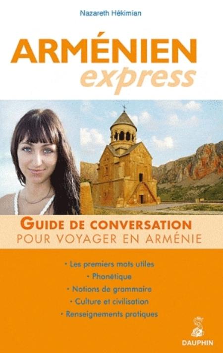 ARMENIEN EXPRESS GUIDE DE CONVERSATION, LES PREMIERS MOTS UTILES, PHONETIQUE, RENSEIGNEMENTS PRATIQU