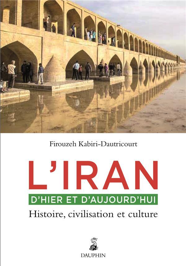 Kabiri-Dautricourt Firouzeh - L'IRAN D'HIER ET D'AUJOURD'HUI - HISTOIRE, CIVILISATION ET CULTURE