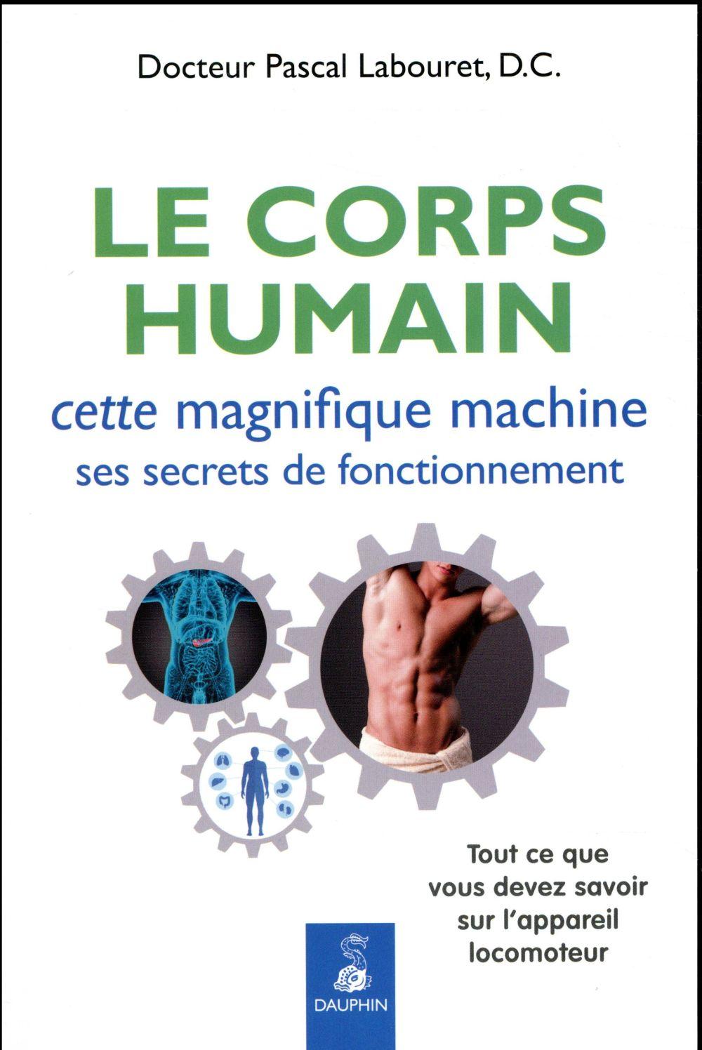 LE CORPS HUMAIN, CETTE MAGNIFIQUE MACHINE