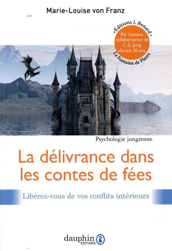 DELIVRANCE DANS LES CONTES DE FEES  -  PSYCHOLOGIE JUNGIENNE VON FRANZ M-L. DAUPHIN