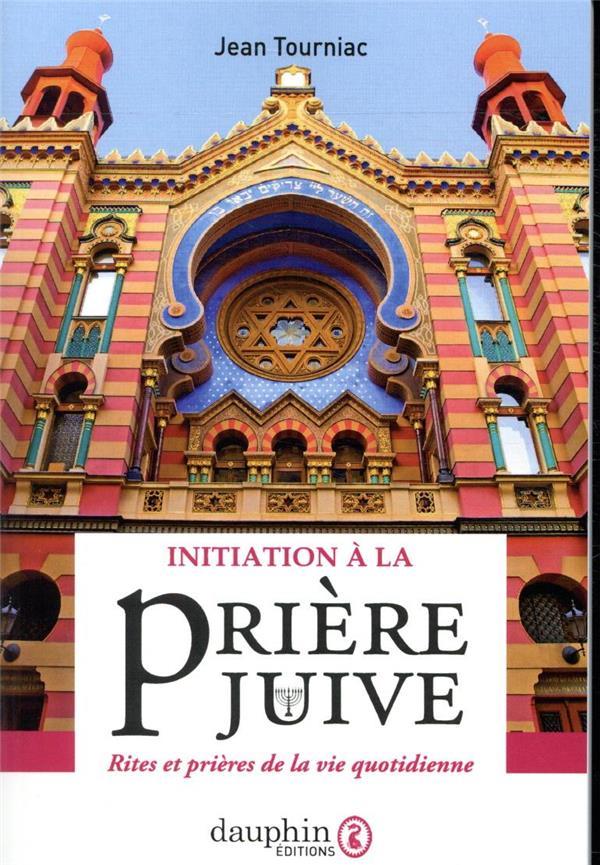 INITIATION A LA PRIERE JUIVE  -  RITES ET PRIERES DE LA VIE QUOTIDIENNE