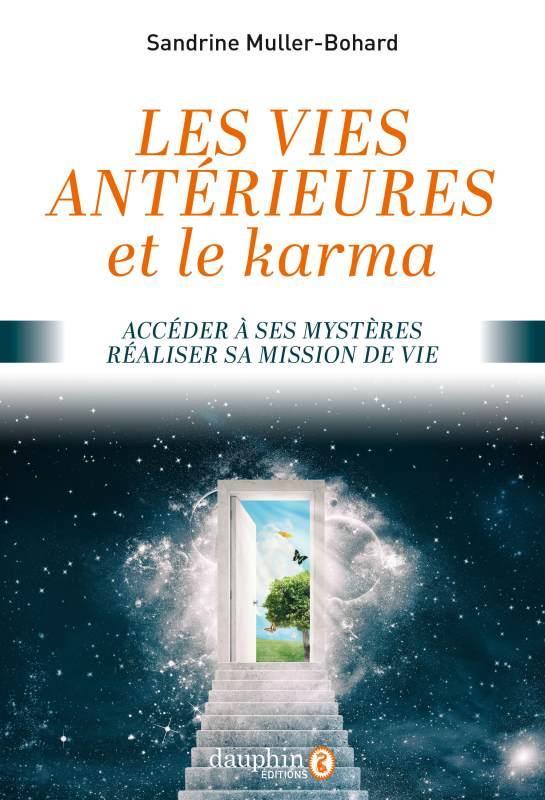 LES VIES ANTERIEURES ET LE KARMA  -  ACCEDER A SES MYSTERES, REALISER SA MISSION DE VIE MULLER BOHARD S. DAUPHIN