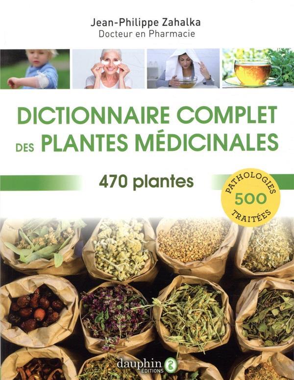 DICTIONNAIRE COMPLET DES PLANTES MEDICINALES - 470 PLANTES POUR 500 PATHOLOGIES ZAHALKA JEAN-PHILIPP DAUPHIN