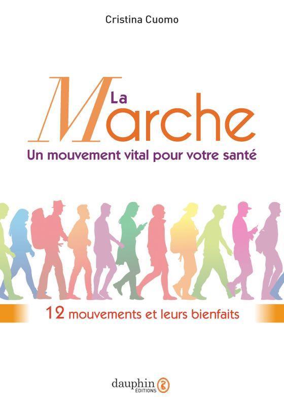 LA MARCHE, UN MOUVEMENT VITAL POUR VOTRE SANTE  -  12 MOUVEMENTS POUR ETRE BIEN CUOMO, CRISTINA DAUPHIN
