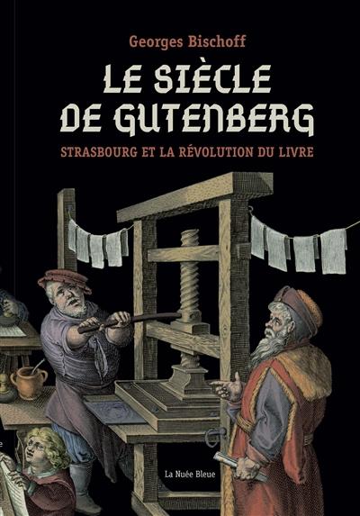 LE SIECLE DE GUTENBERG. STRASB GEORGES BISCHOFF NUEE BLEUE /QUOTIDIEN RETOURS