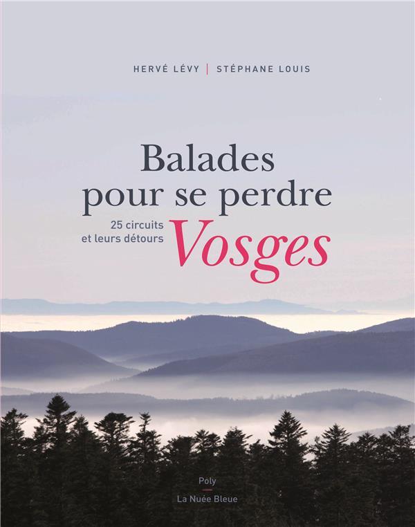 BALADES POUR SE PERDRE  -  VOSGES LEVY H / LOUIS S. NUEE BLEUE