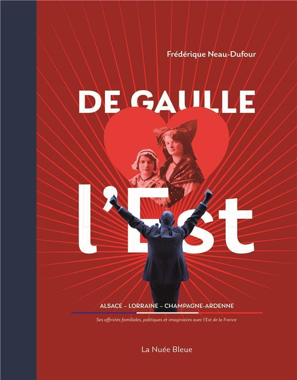 DE GAULLE, L'HOMME DE L'EST NEAU-DUFOUR FREDERIQ NUEE BLEUE