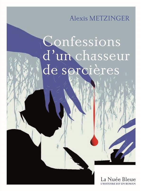 CONFESSIONS D'UN CHASSEUR DE SORCIERES  -  UN PROCES DE SORCELLERIE EN ALSACE EN 1633 METZINGER ALEXIS NUEE BLEUE