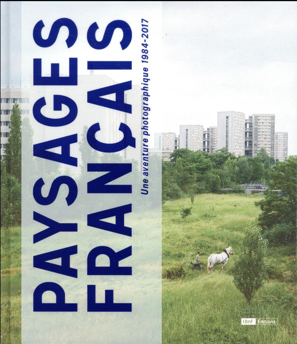 PAYSAGES FRANCAIS - UNE AVENTURE PHOTOGRAPHIE 1984-2017 COLLECTIF CTHS EDITION