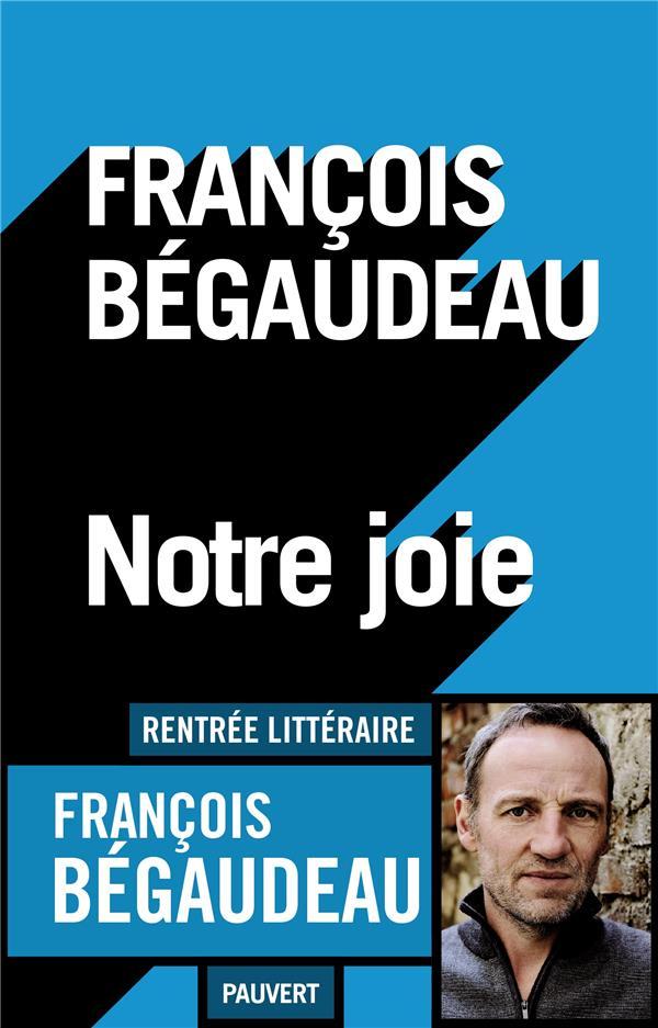 NOTRE JOIE BEGAUDEAU FRANCOIS PAUVERT