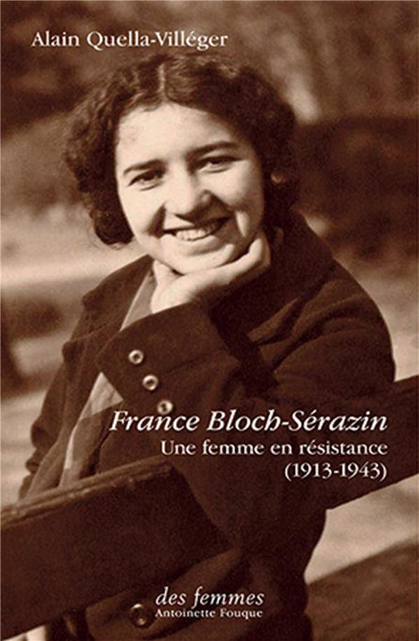FRANCE BLOCH-SERAZIN - UNE FEMME EN RESISTANCE (1913-1943)  DES FEMMES