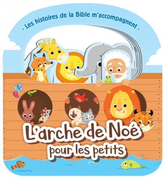 LES HISTOIRES DE LA BIBLE M'ACCOMPAGNENT  -  L'ARCHE DE NOE POUR LES PETITS