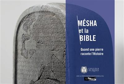 MESHA ET LA BIBLE: QUAND UNE PIERRE RACONTE L'HISTOIRE
