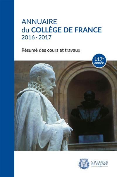 ANNUAIRE DU COLLEGE DE FRANCE 2016-2017. RESUME DES COURS ET TRAVAUX 117E ANNEE