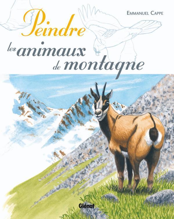 PEINDRE LES ANIMAUX DE MONTAGNE CAPPE EMMANUEL Glénat