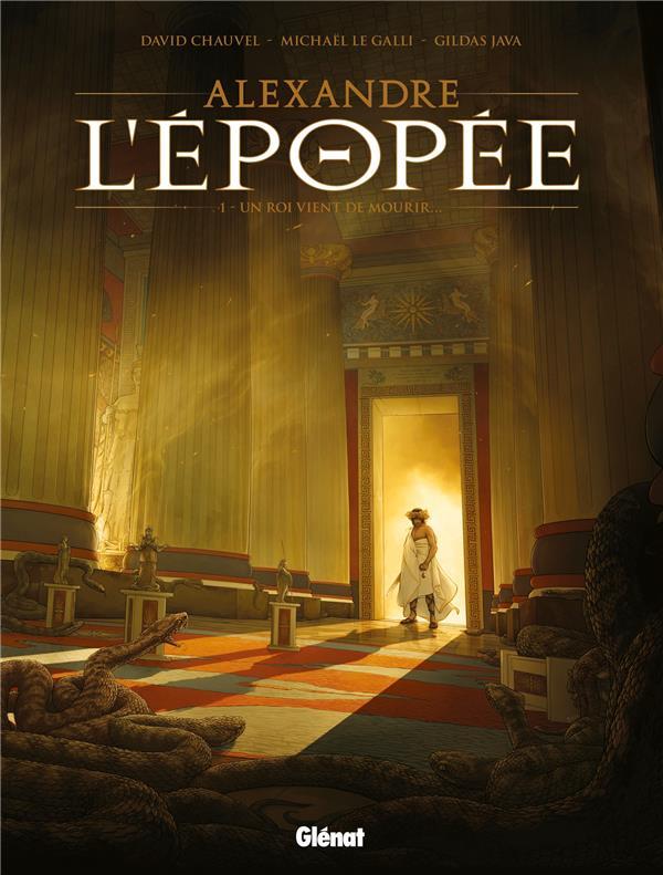 ALEXANDRE - L'EPOPEE T.1  -  UN ROI VIENT DE MOURIR CHAUVEL DAVID Glénat