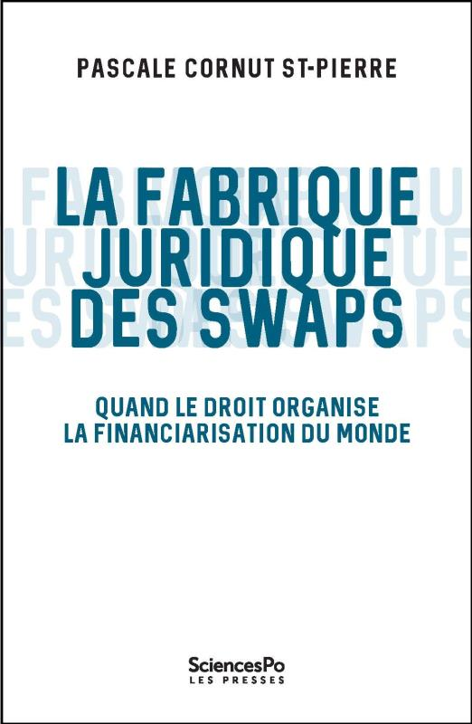 LE JURISTE ET LES SWAPS  -  QUAND LE DROIT ORGANISE LA FINANCIARISATION DU MONDE