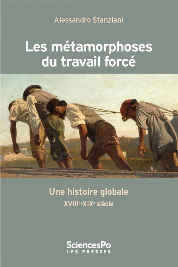 LES METAMORPHOSES DU TRAVAIL FORCE  -  UNE HISTOIRE GLOBALE XVIII-XIX SIECLE