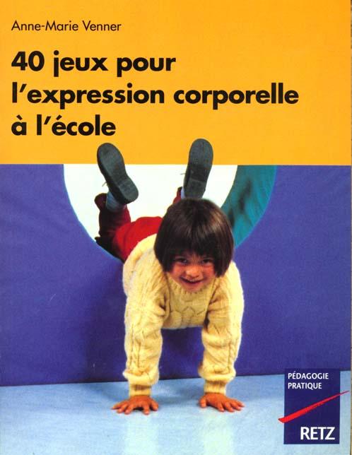 40 JEUX POUR L'EXPRESSION CORPORELLEA L'ECOLE VENNER ANNE-MARIE RETZ