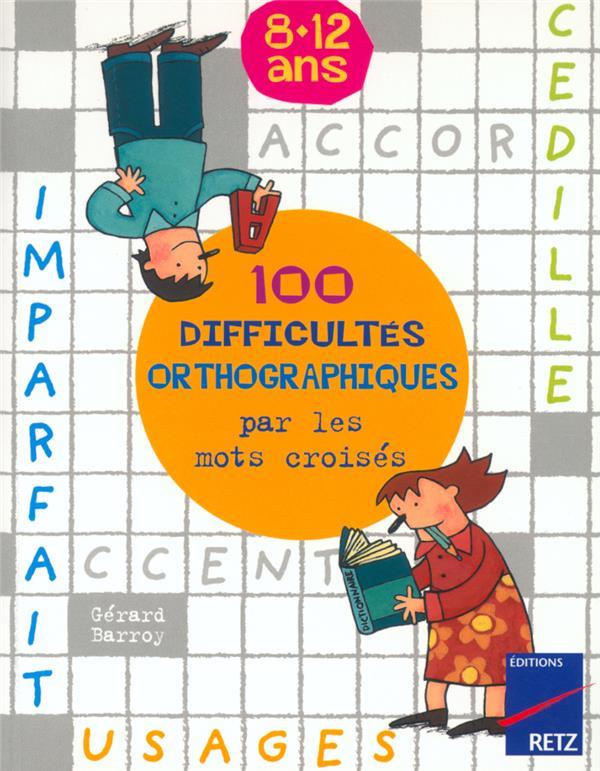 100 DIFFICULTES ORTHOGRAPHIQUES PAR LES MOTS CROISES BARROY RETZ