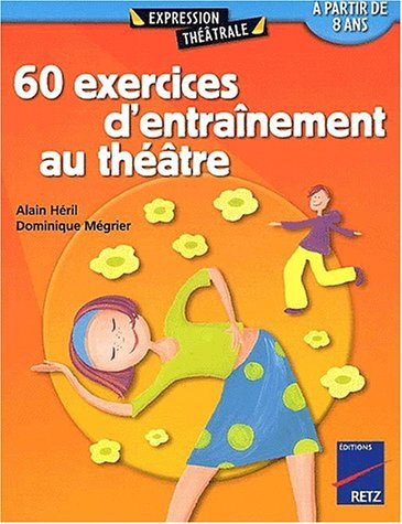 60 EXERCICES D'ENTRAINEMENT AU THEATRE HERIL/MEGRIER RETZ