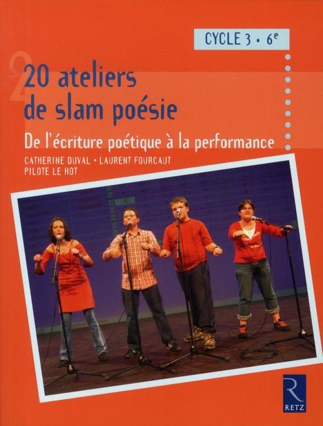 20 ATELIERS DE SLAM POESIES  -  DE L'ECRITURE POETIQUE A LA PERFORMANCE DUVAL/FOURCAUT RETZ