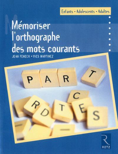MEMORISER L'ORTHOGRAPHE DES MOTS COURANTS FENECH/MARTINEZ Retz