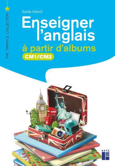 ENSEIGNER L'ANGLAIS A PARTIR D'ALBUMS  -  CM1, CM2 (EDITION 2020)