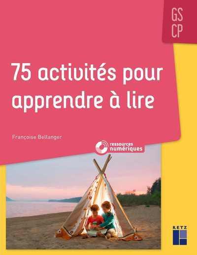 75 ACTIVITES POUR APPRENDRE A LIRE  -  GS, CP (EDITION 2020) BELLANGER, FRANCOISE RETZ