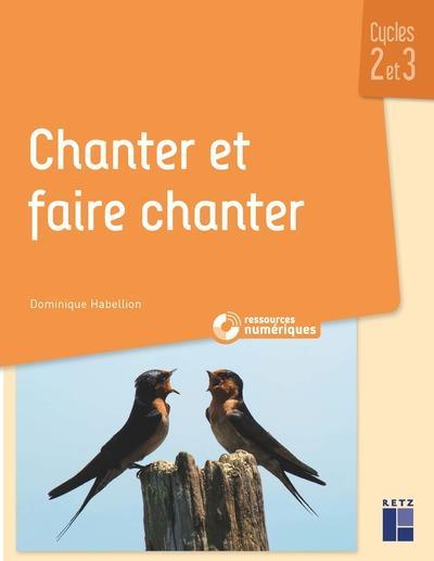 CHANTER ET FAIRE CHANTER : CYCLE 2 ET 3 + RESSOURCES NUMERIQUES (EDITION 2021) HABELLION, DOMINIQUE RETZ